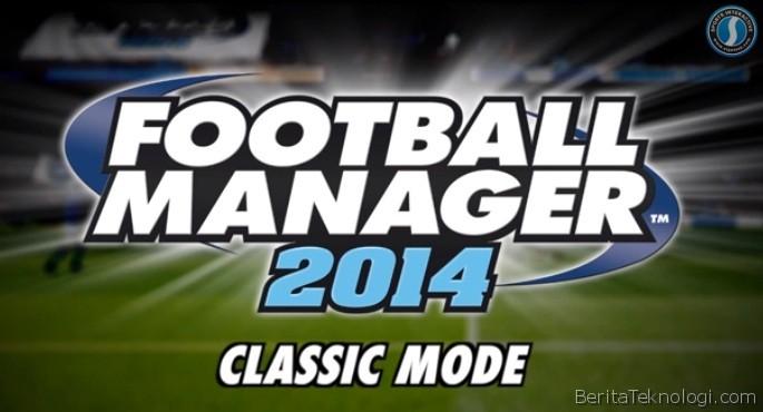 Football Manager 2014 Bakal Hadirkan Fitur Mode Klasik Terbaru